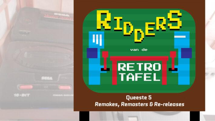 ridders van de retro tafel retrogamepapa queeste 5 remakes remasters rereleases