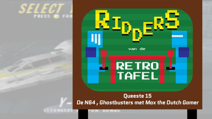 N64 ghostbusters en max the dutch gamer ridders van de retro tafel podcast retrogamepapa